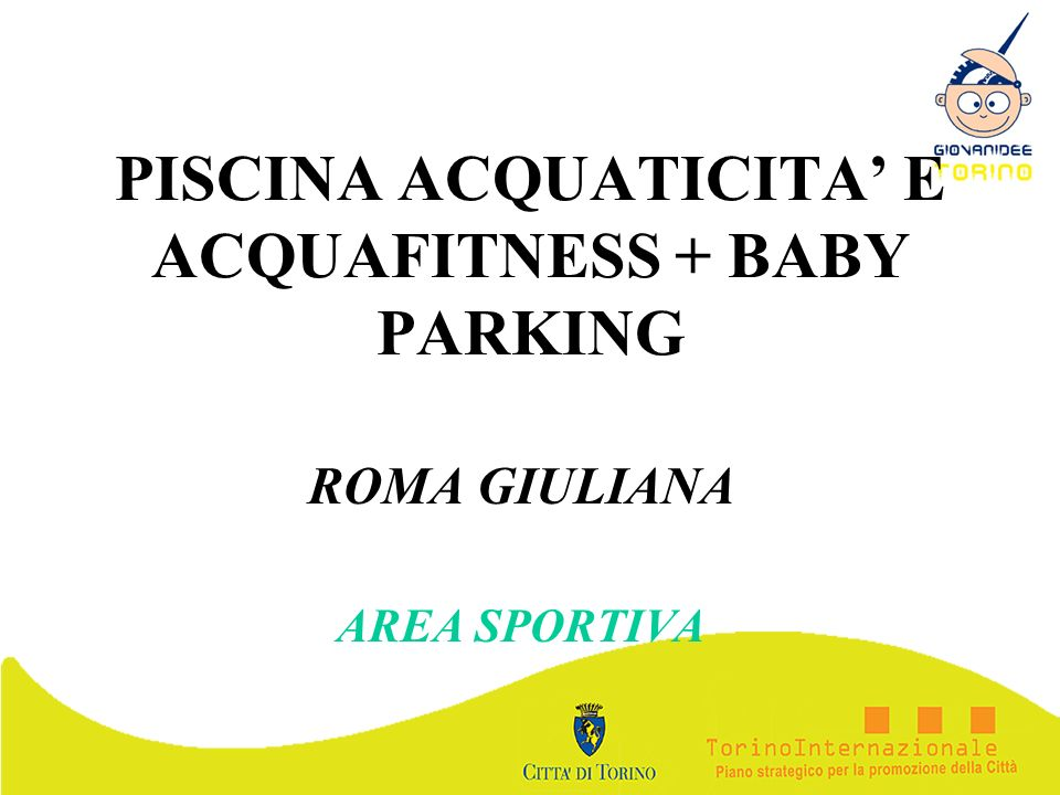PISCINA ACQUATICITA E ACQUAFITNESS + BABY PARKING ROMA GIULIANA AREA SPORTIVA