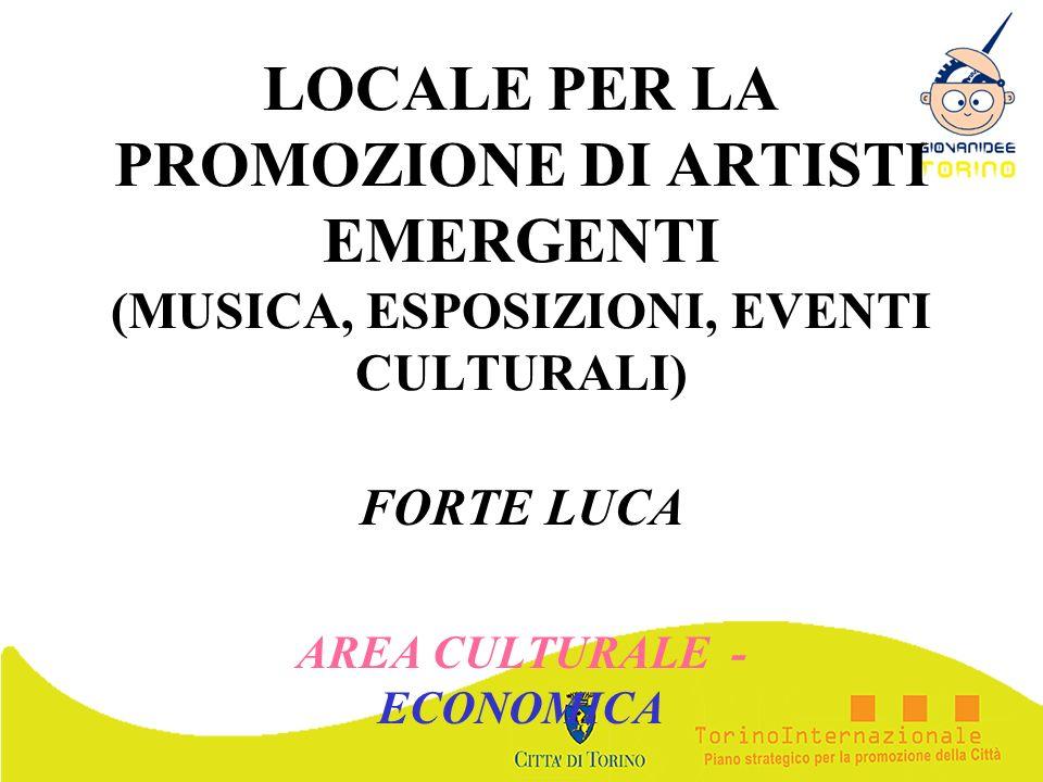 LOCALE PER LA PROMOZIONE DI ARTISTI EMERGENTI (MUSICA, ESPOSIZIONI, EVENTI CULTURALI) FORTE LUCA AREA CULTURALE - ECONOMICA