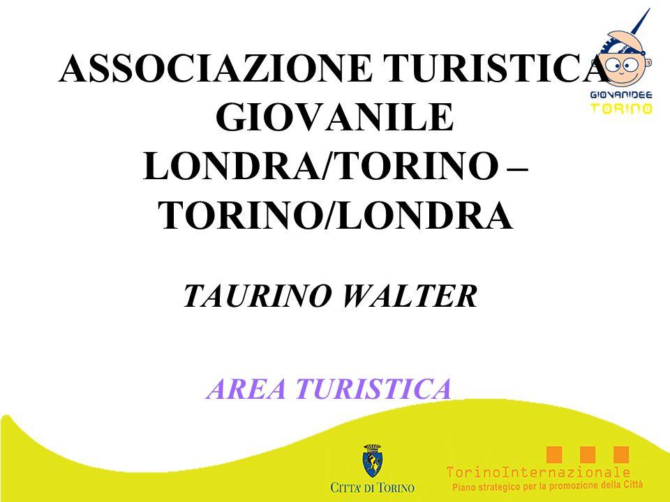 ASSOCIAZIONE TURISTICA GIOVANILE LONDRA/TORINO – TORINO/LONDRA TAURINO WALTER AREA TURISTICA