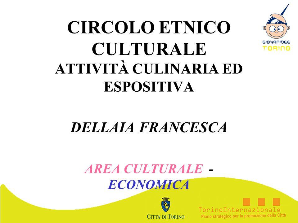 CIRCOLO ETNICO CULTURALE ATTIVITÀ CULINARIA ED ESPOSITIVA DELLAIA FRANCESCA AREA CULTURALE - ECONOMICA