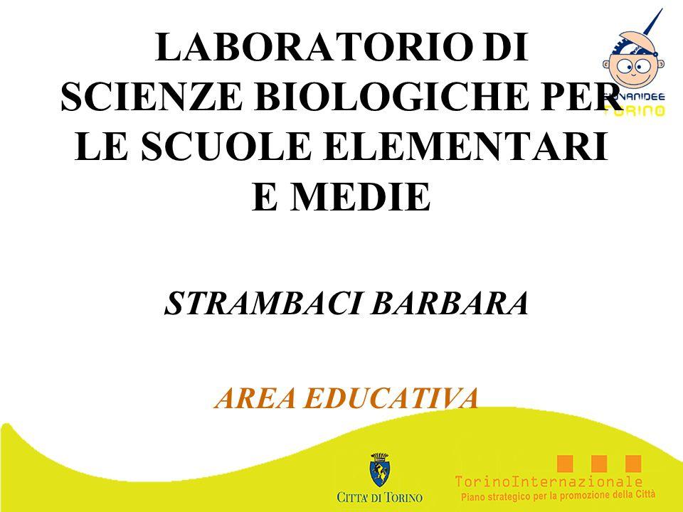 LABORATORIO DI SCIENZE BIOLOGICHE PER LE SCUOLE ELEMENTARI E MEDIE STRAMBACI BARBARA AREA EDUCATIVA