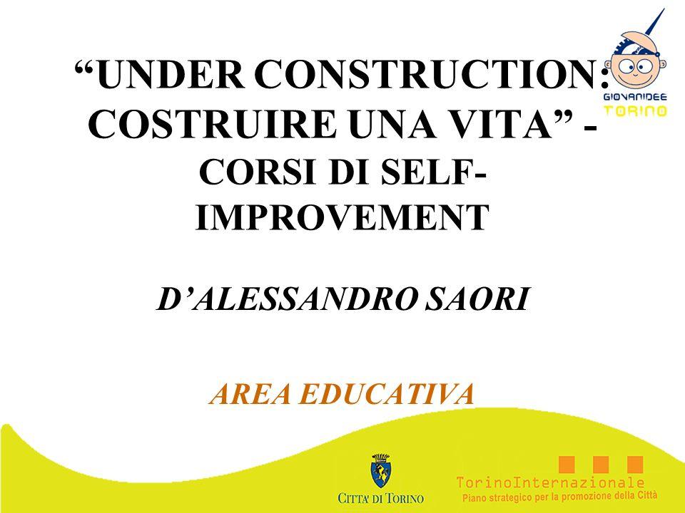 UNDER CONSTRUCTION: COSTRUIRE UNA VITA - CORSI DI SELF- IMPROVEMENT DALESSANDRO SAORI AREA EDUCATIVA