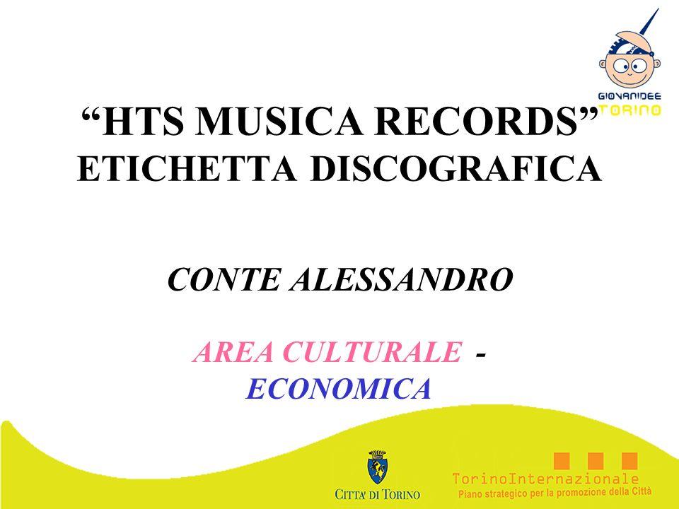 HTS MUSICA RECORDS ETICHETTA DISCOGRAFICA CONTE ALESSANDRO AREA CULTURALE - ECONOMICA