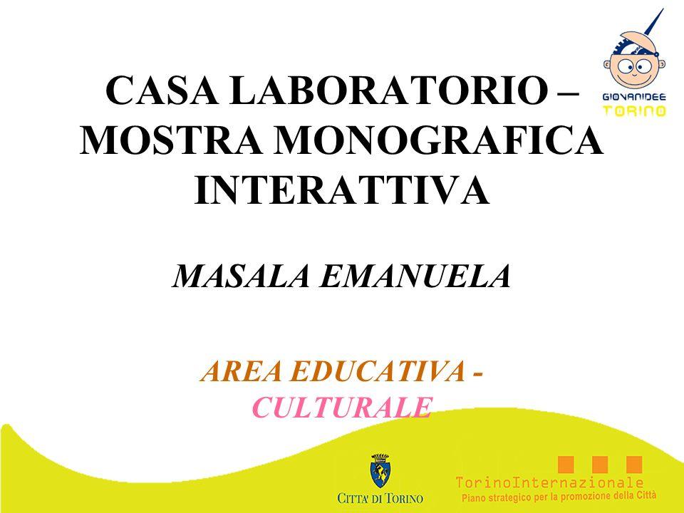CASA LABORATORIO – MOSTRA MONOGRAFICA INTERATTIVA MASALA EMANUELA AREA EDUCATIVA - CULTURALE