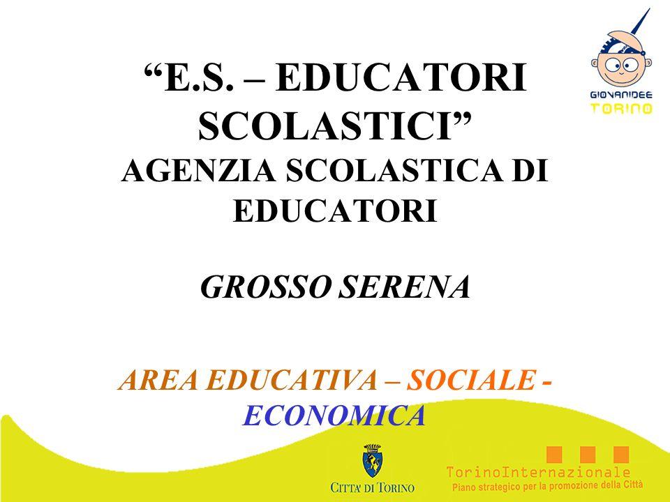 E.S. – EDUCATORI SCOLASTICI AGENZIA SCOLASTICA DI EDUCATORI GROSSO SERENA AREA EDUCATIVA – SOCIALE - ECONOMICA