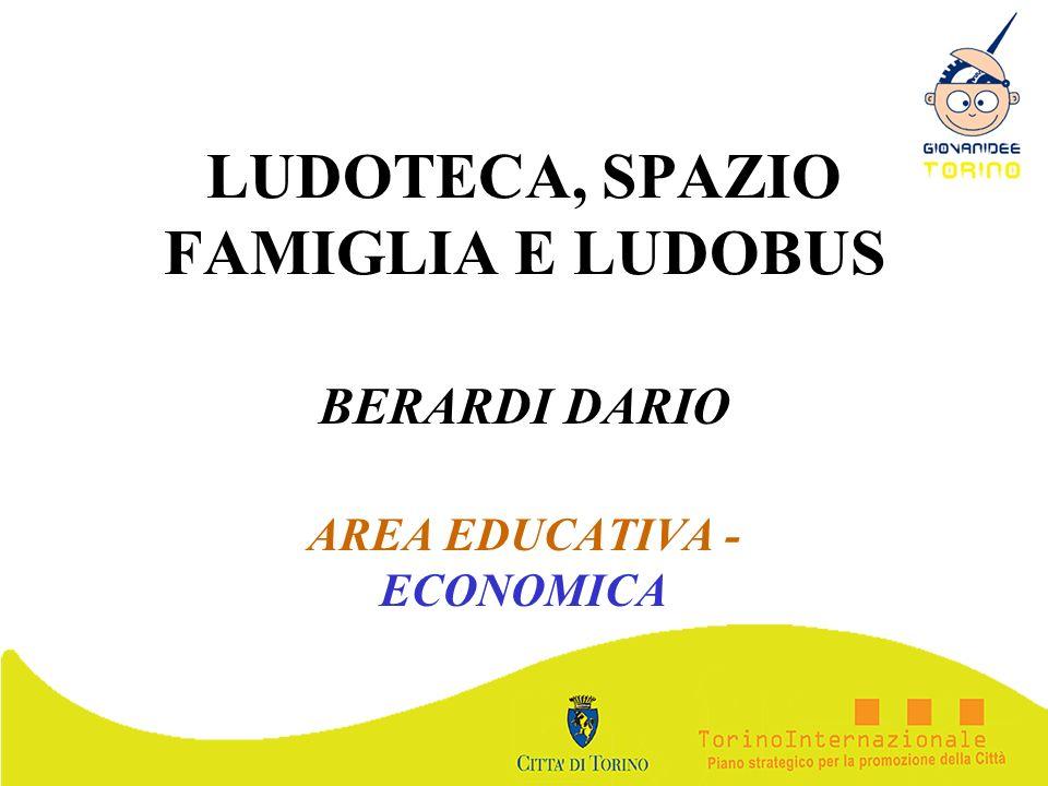LUDOTECA, SPAZIO FAMIGLIA E LUDOBUS BERARDI DARIO AREA EDUCATIVA - ECONOMICA