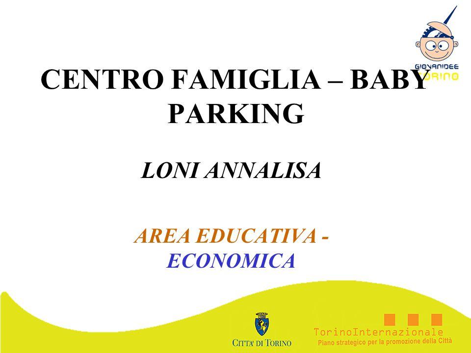 CENTRO FAMIGLIA – BABY PARKING LONI ANNALISA AREA EDUCATIVA - ECONOMICA