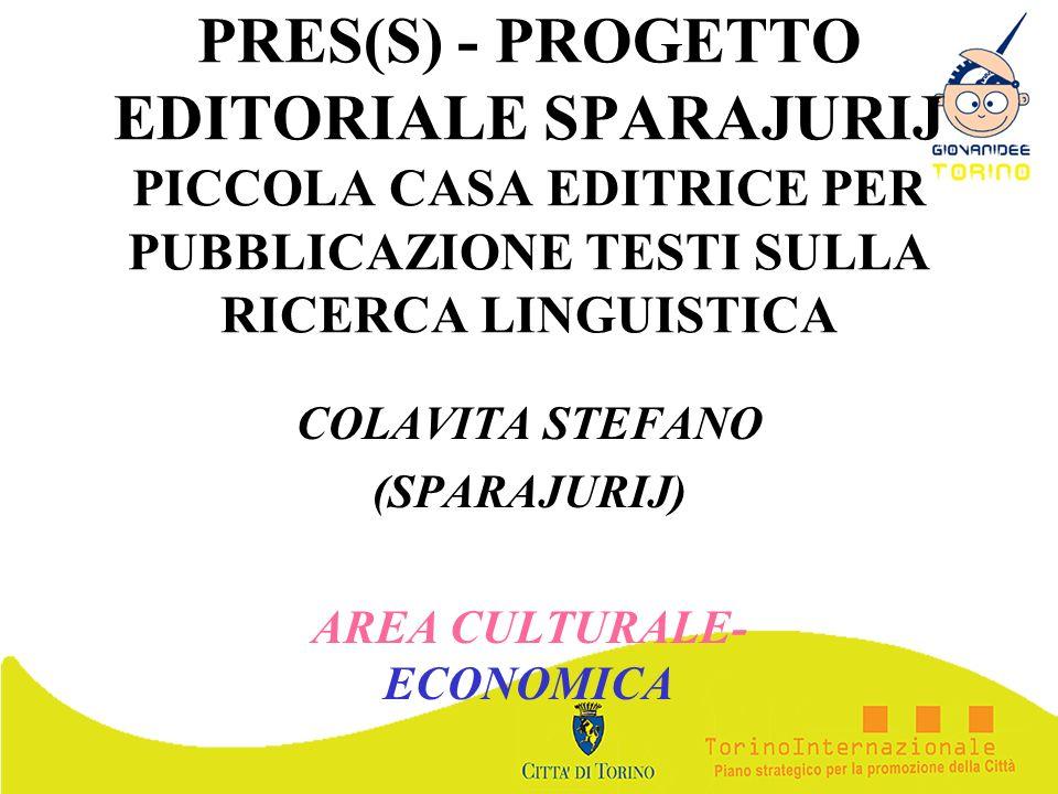 PRES(S) - PROGETTO EDITORIALE SPARAJURIJ PICCOLA CASA EDITRICE PER PUBBLICAZIONE TESTI SULLA RICERCA LINGUISTICA COLAVITA STEFANO (SPARAJURIJ) AREA CU