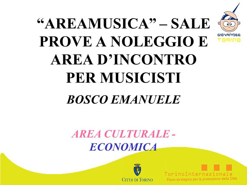 AREAMUSICA – SALE PROVE A NOLEGGIO E AREA DINCONTRO PER MUSICISTI BOSCO EMANUELE AREA CULTURALE - ECONOMICA