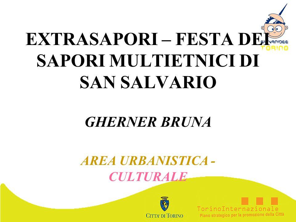 EXTRASAPORI – FESTA DEI SAPORI MULTIETNICI DI SAN SALVARIO GHERNER BRUNA AREA URBANISTICA - CULTURALE