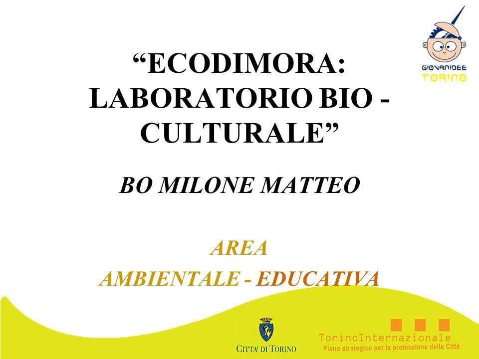 ECODIMORA: LABORATORIO BIO - CULTURALE BO MILONE MATTEO AREA AMBIENTALE - EDUCATIVA