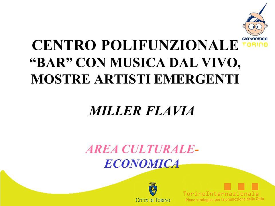 CENTRO POLIFUNZIONALE BAR CON MUSICA DAL VIVO, MOSTRE ARTISTI EMERGENTI MILLER FLAVIA AREA CULTURALE- ECONOMICA