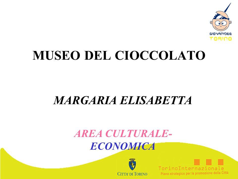 MUSEO DEL CIOCCOLATO MARGARIA ELISABETTA AREA CULTURALE- ECONOMICA