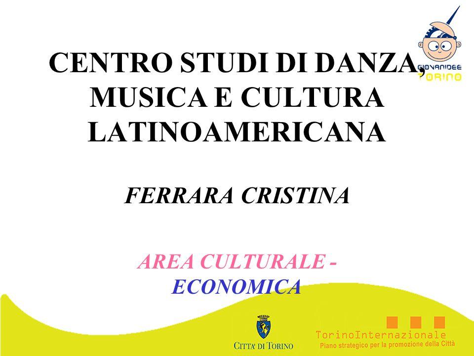 CENTRO STUDI DI DANZA, MUSICA E CULTURA LATINOAMERICANA FERRARA CRISTINA AREA CULTURALE - ECONOMICA