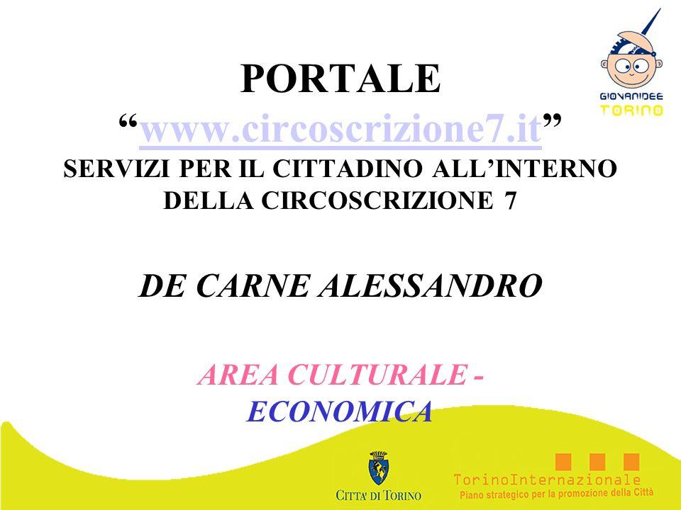 PORTALEwww.circoscrizione7.it SERVIZI PER IL CITTADINO ALLINTERNO DELLA CIRCOSCRIZIONE 7www.circoscrizione7.it DE CARNE ALESSANDRO AREA CULTURALE - EC