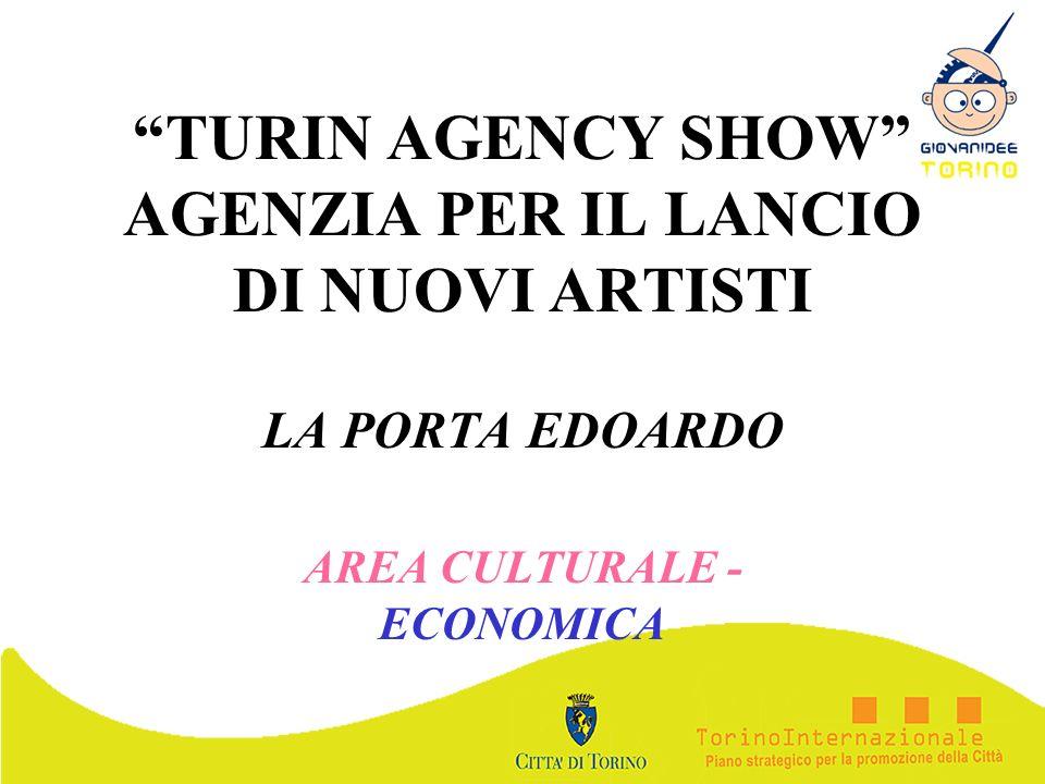 TURIN AGENCY SHOW AGENZIA PER IL LANCIO DI NUOVI ARTISTI LA PORTA EDOARDO AREA CULTURALE - ECONOMICA
