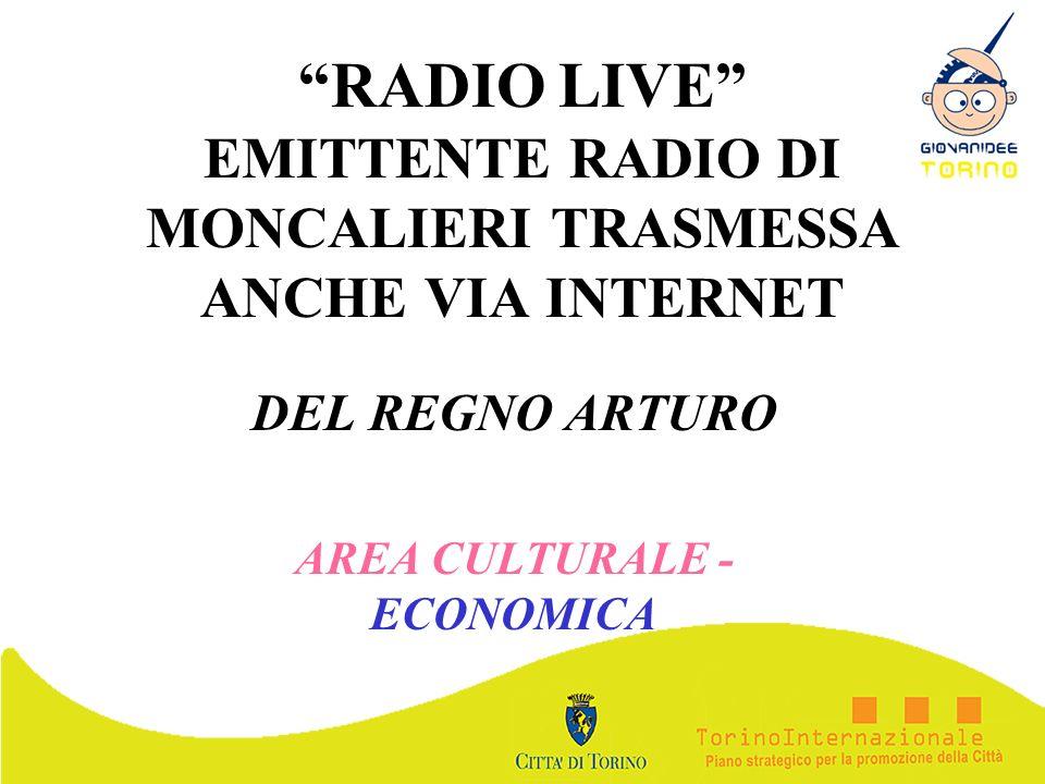 RADIO LIVE EMITTENTE RADIO DI MONCALIERI TRASMESSA ANCHE VIA INTERNET DEL REGNO ARTURO AREA CULTURALE - ECONOMICA