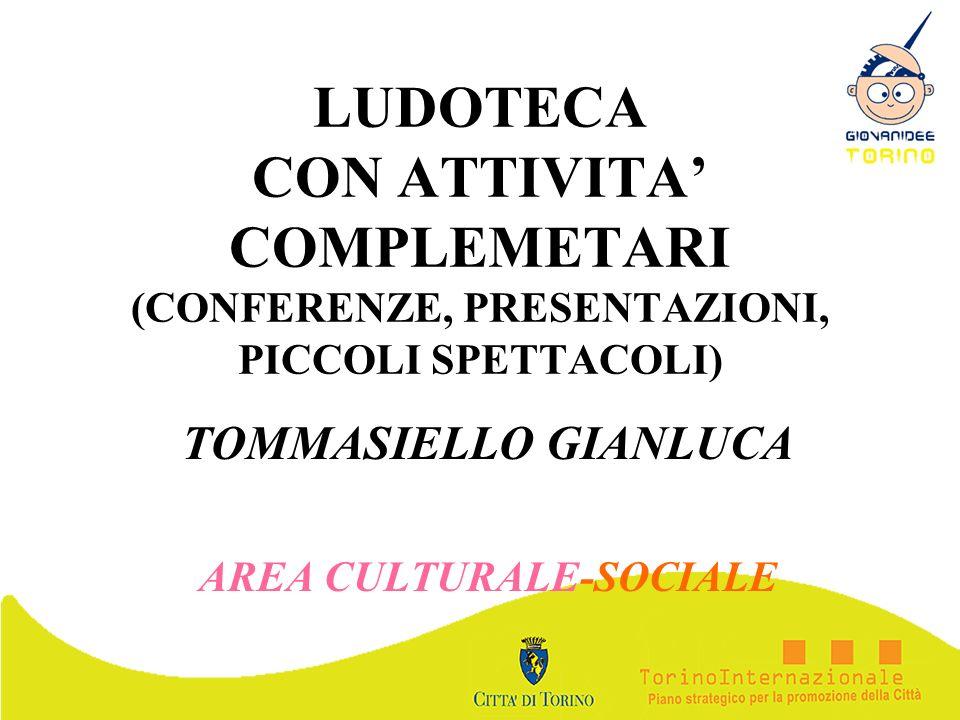LUDOTECA CON ATTIVITA COMPLEMETARI (CONFERENZE, PRESENTAZIONI, PICCOLI SPETTACOLI) TOMMASIELLO GIANLUCA AREA CULTURALE-SOCIALE