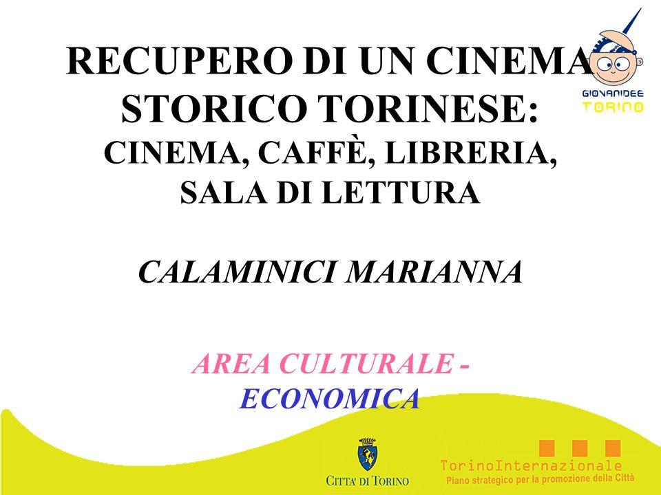 RECUPERO DI UN CINEMA STORICO TORINESE: CINEMA, CAFFÈ, LIBRERIA, SALA DI LETTURA CALAMINICI MARIANNA AREA CULTURALE - ECONOMICA