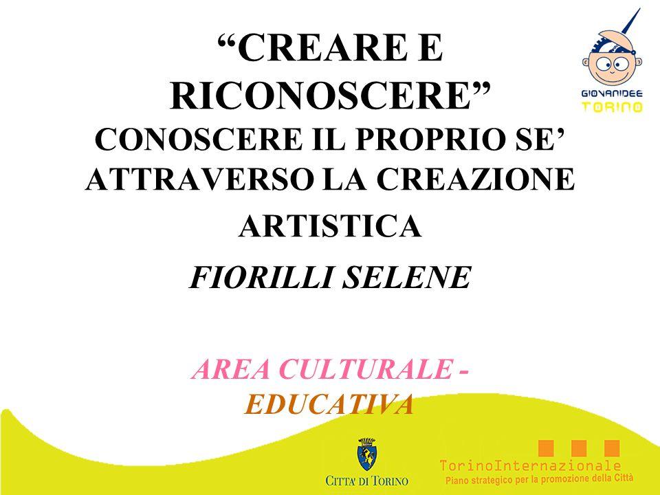 CREARE E RICONOSCERE CONOSCERE IL PROPRIO SE ATTRAVERSO LA CREAZIONE ARTISTICA FIORILLI SELENE AREA CULTURALE - EDUCATIVA