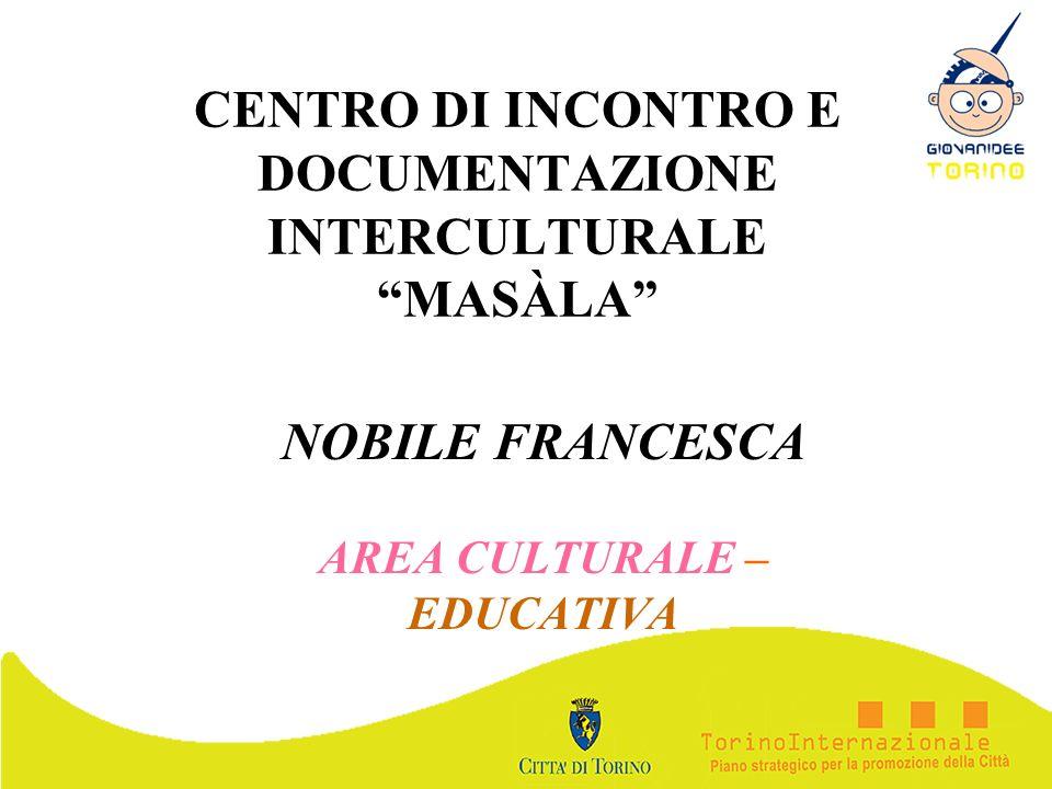 CENTRO DI INCONTRO E DOCUMENTAZIONE INTERCULTURALE MASÀLA NOBILE FRANCESCA AREA CULTURALE – EDUCATIVA