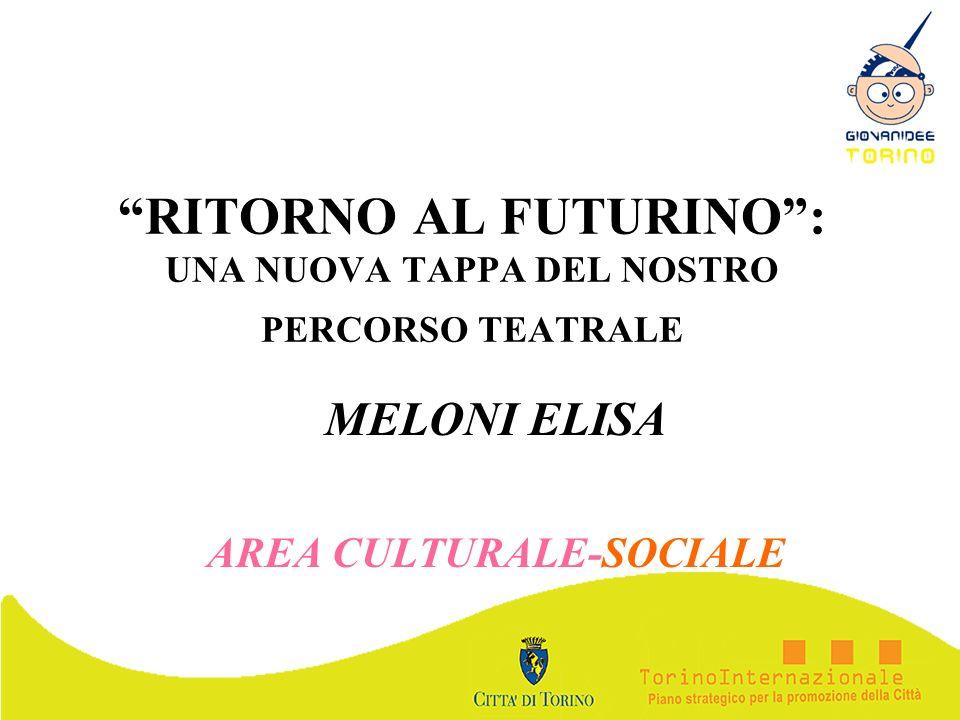 RITORNO AL FUTURINO: UNA NUOVA TAPPA DEL NOSTRO PERCORSO TEATRALE MELONI ELISA AREA CULTURALE-SOCIALE