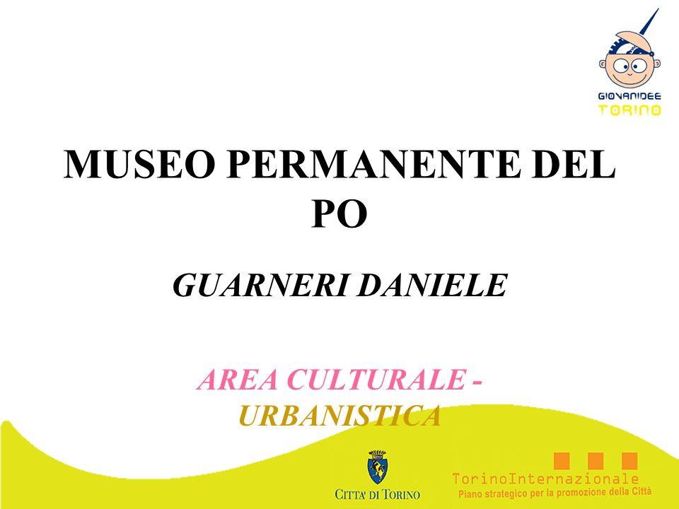 MUSEO PERMANENTE DEL PO GUARNERI DANIELE AREA CULTURALE - URBANISTICA