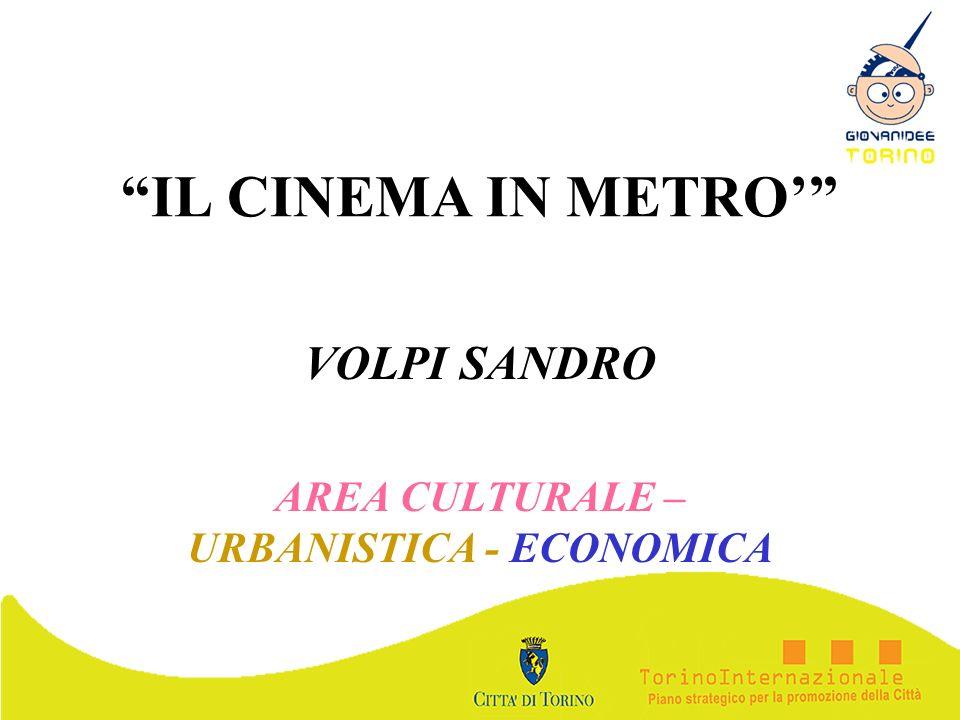 IL CINEMA IN METRO VOLPI SANDRO AREA CULTURALE – URBANISTICA - ECONOMICA