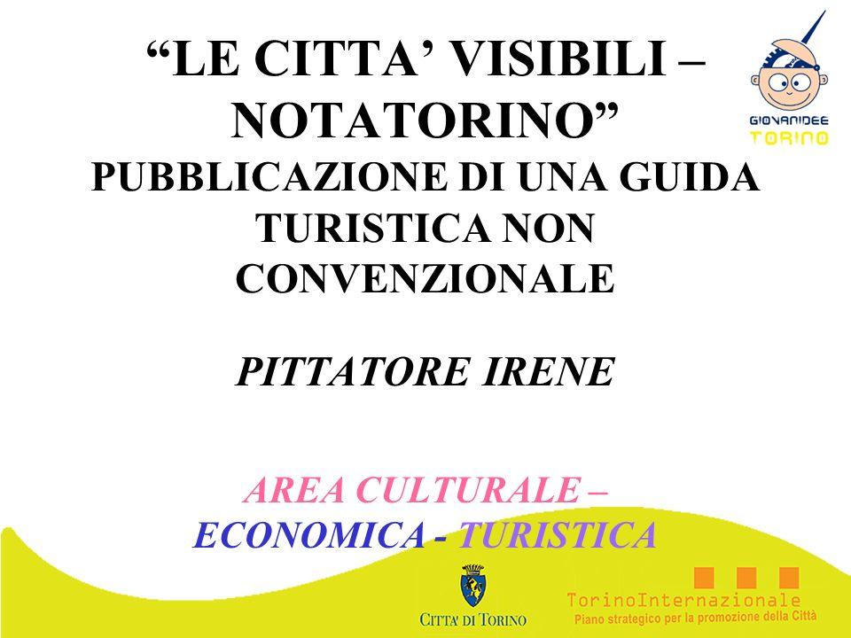 LE CITTA VISIBILI – NOTATORINO PUBBLICAZIONE DI UNA GUIDA TURISTICA NON CONVENZIONALE PITTATORE IRENE AREA CULTURALE – ECONOMICA - TURISTICA
