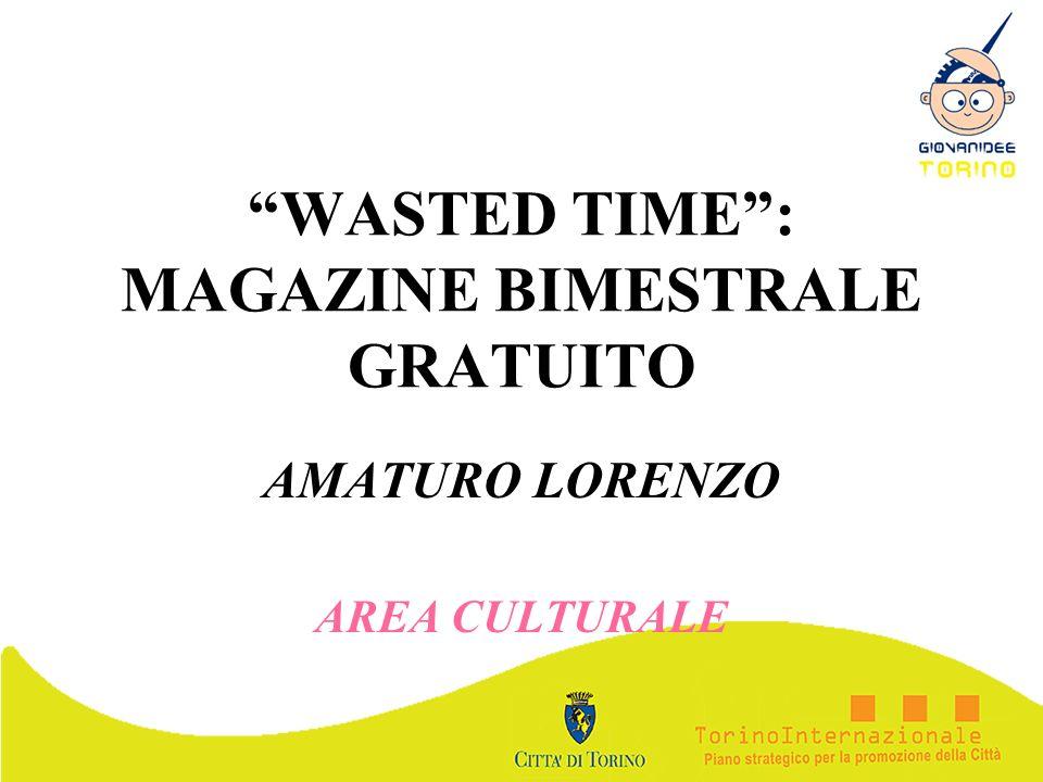 WASTED TIME: MAGAZINE BIMESTRALE GRATUITO AMATURO LORENZO AREA CULTURALE