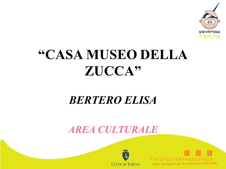 CASA MUSEO DELLA ZUCCA BERTERO ELISA AREA CULTURALE