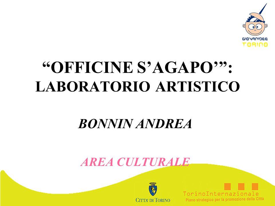 OFFICINE SAGAPO: LABORATORIO ARTISTICO BONNIN ANDREA AREA CULTURALE
