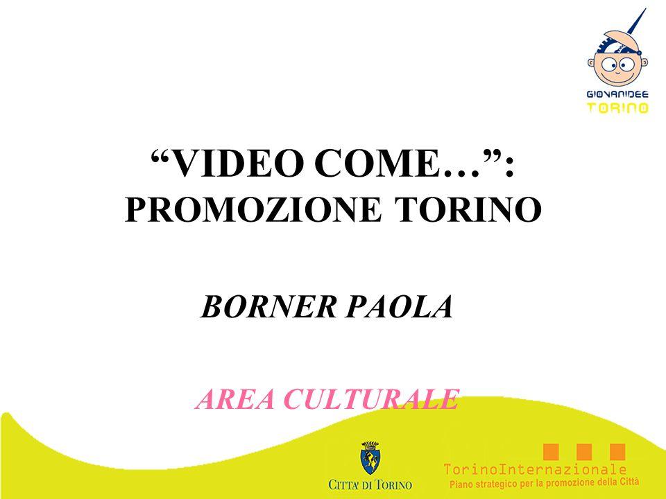 VIDEO COME…: PROMOZIONE TORINO BORNER PAOLA AREA CULTURALE