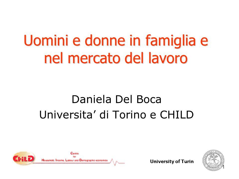 University of Turin 1 Uomini e donne in famiglia e nel mercato del lavoro Daniela Del Boca Universita di Torino e CHILD