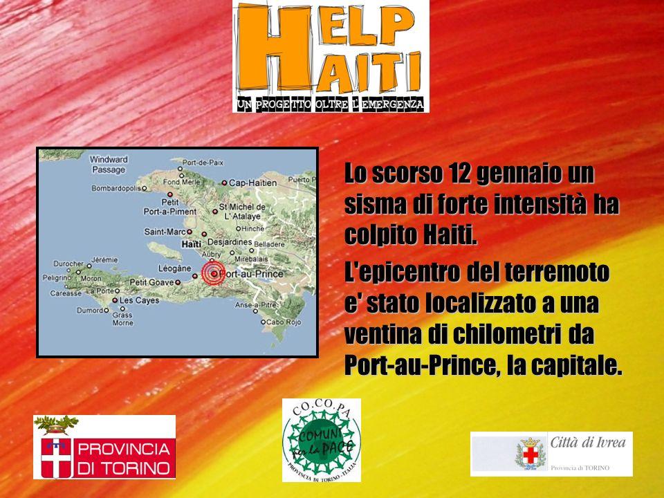 Lo scorso 12 gennaio un sisma di forte intensità ha colpito Haiti. L'epicentro del terremoto e' stato localizzato a una ventina di chilometri da Port-