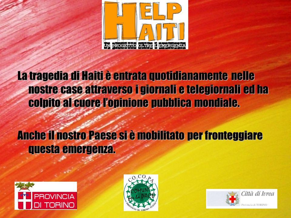 LAmministrazione Provinciale di Torino, tutto il Consiglio Provinciale e molti Comuni della provincia di Torino si sono mobilitati e hanno sollecitato il Coordinamento Comuni per la Pace (CO.CO.PA.) a progettare e programmare iniziative di solidarietà a favore della popolazione di Haiti