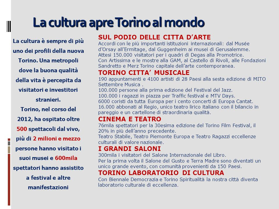 La cultura apre Torino al mondo La cultura è sempre di più uno dei profili della nuova Torino.