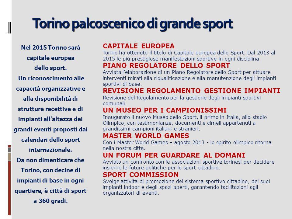Torino palcoscenico di grande sport Nel 2015 Torino sarà capitale europea dello sport. Un riconoscimento alle capacità organizzative e alla disponibil