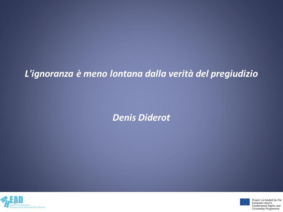 L ignoranza è meno lontana dalla verità del pregiudizio Denis Diderot