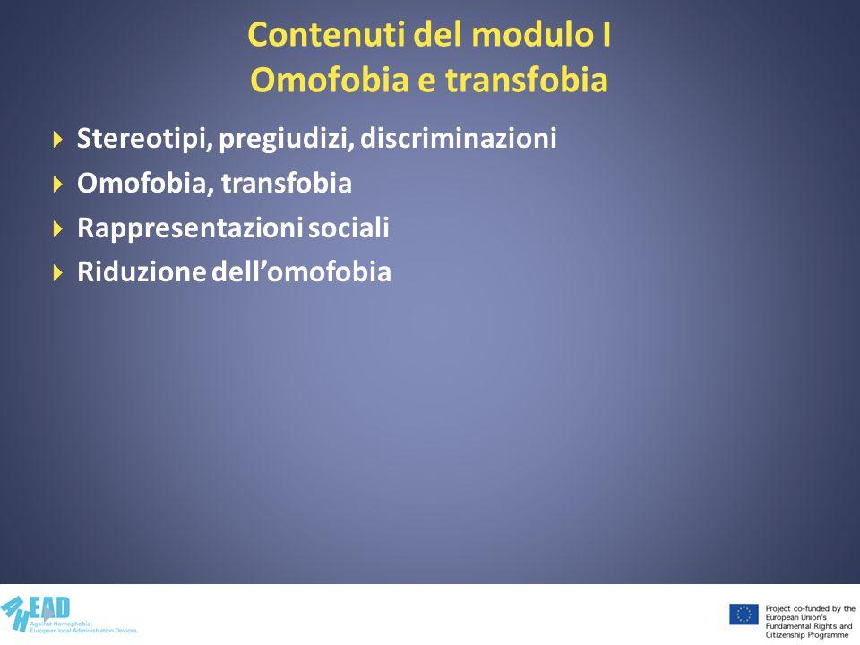Contenuti del modulo I Omofobia e transfobia Stereotipi, pregiudizi, discriminazioni Omofobia, transfobia Rappresentazioni sociali Riduzione dellomofo