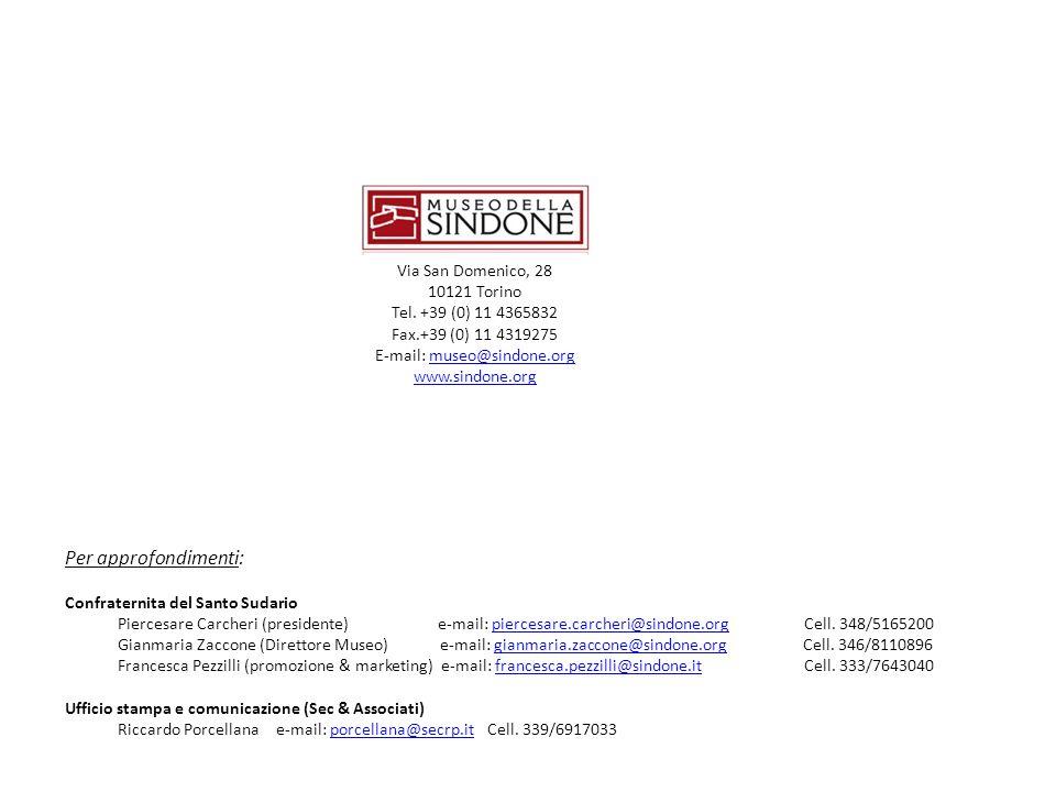 Via San Domenico, 28 10121 Torino Tel. +39 (0) 11 4365832 Fax.+39 (0) 11 4319275 E-mail: museo@sindone.orgmuseo@sindone.org www.sindone.org Per approf