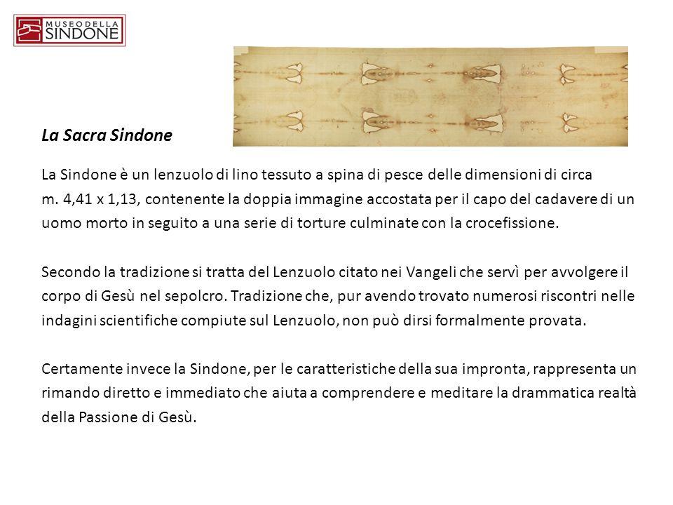 La Sacra Sindone La Sindone è un lenzuolo di lino tessuto a spina di pesce delle dimensioni di circa m. 4,41 x 1,13, contenente la doppia immagine acc