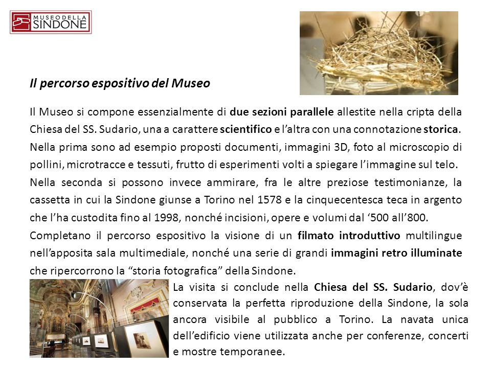 Il percorso espositivo del Museo Il Museo si compone essenzialmente di due sezioni parallele allestite nella cripta della Chiesa del SS. Sudario, una