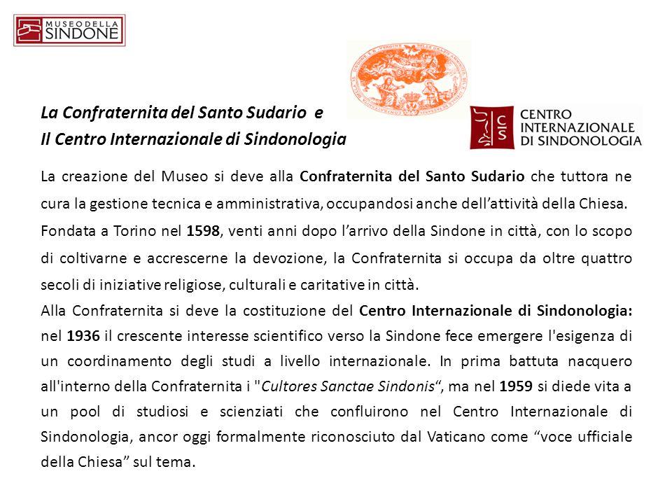 La Confraternita del Santo Sudario e Il Centro Internazionale di Sindonologia La creazione del Museo si deve alla Confraternita del Santo Sudario che