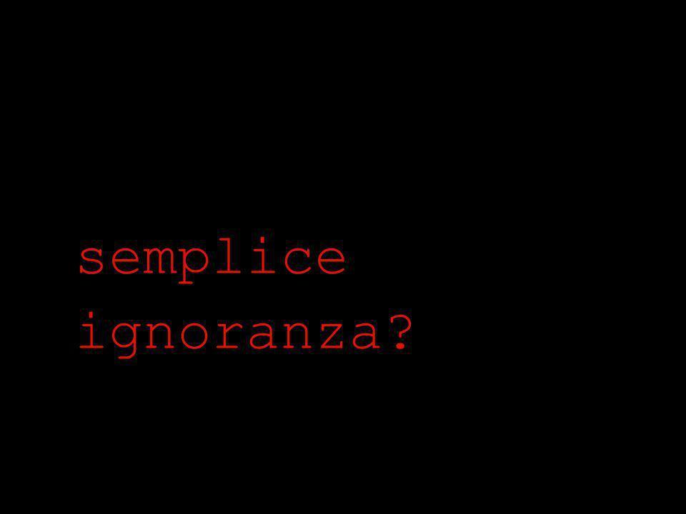 semplice ignoranza?
