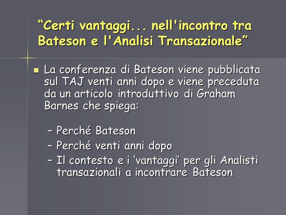 Certi vantaggi... nell'incontro tra Bateson e l'Analisi Transazionale La conferenza di Bateson viene pubblicata sul TAJ venti anni dopo e viene preced