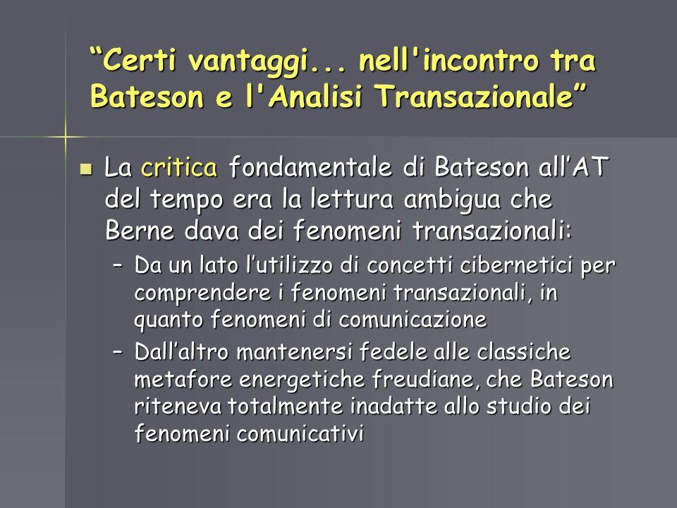 Certi vantaggi... nell'incontro tra Bateson e l'Analisi Transazionale La critica fondamentale di Bateson allAT del tempo era la lettura ambigua che Be