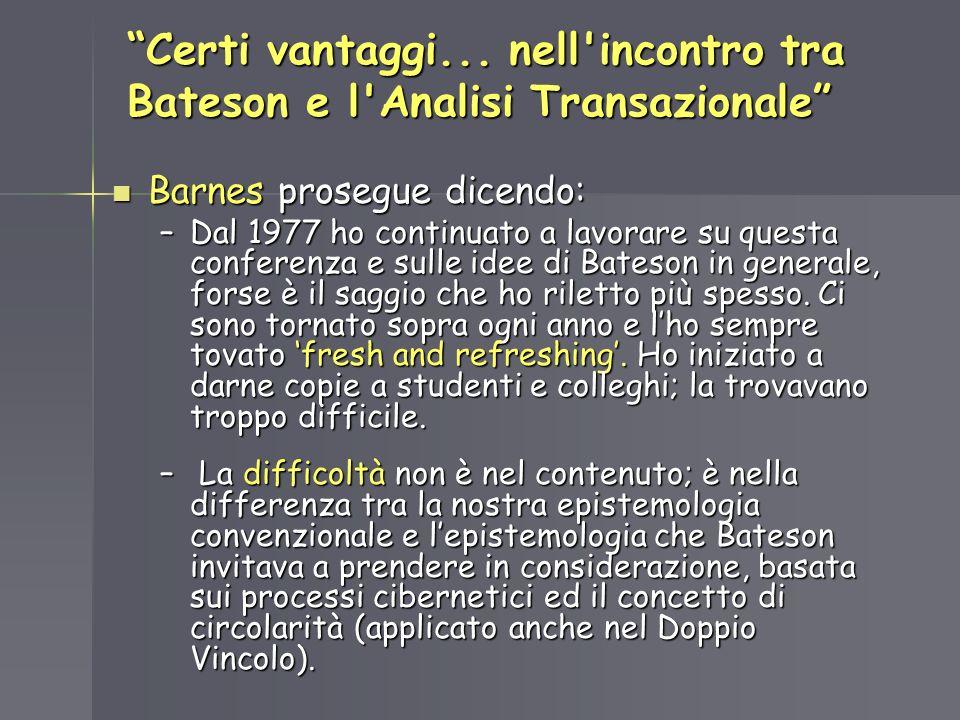 Certi vantaggi... nell'incontro tra Bateson e l'Analisi Transazionale Barnes prosegue dicendo: Barnes prosegue dicendo: –Dal 1977 ho continuato a lavo