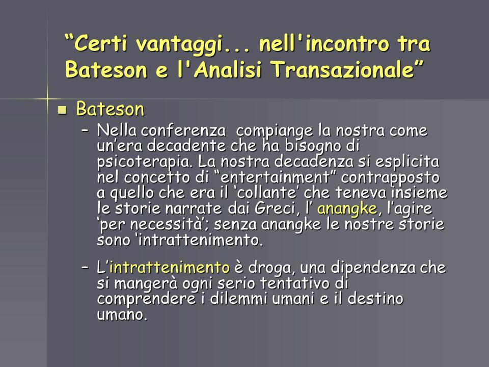 Certi vantaggi... nell'incontro tra Bateson e l'Analisi Transazionale Bateson Bateson –Nella conferenza compiange la nostra come unera decadente che h