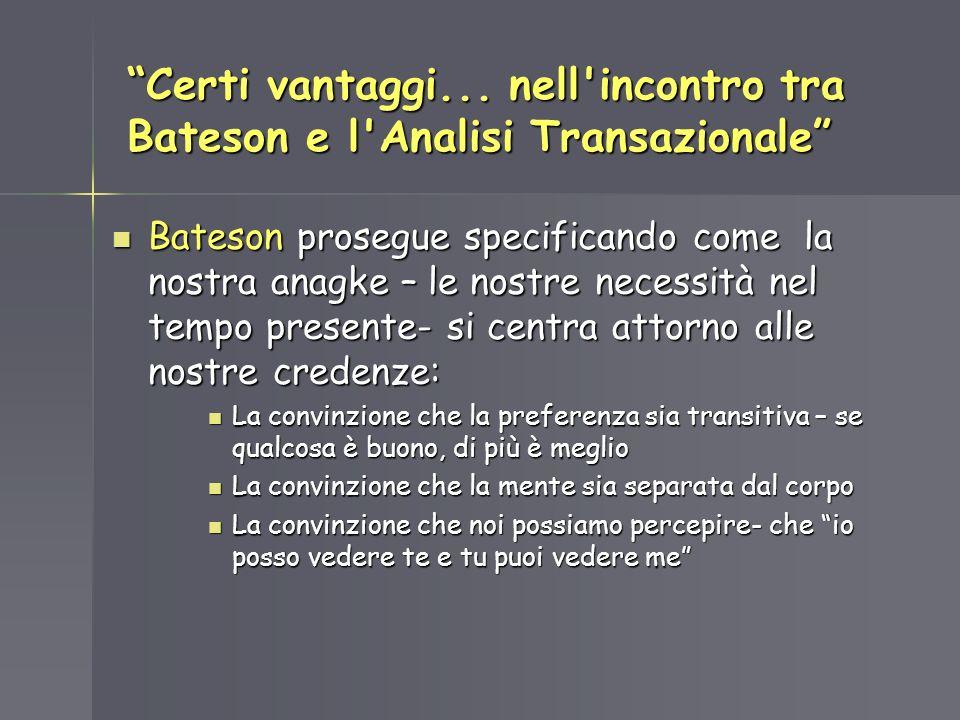 Certi vantaggi... nell'incontro tra Bateson e l'Analisi Transazionale Bateson prosegue specificando come la nostra anagke – le nostre necessità nel te